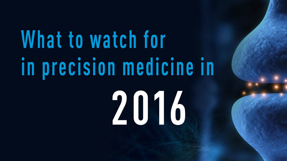 what to watch for in precision medicine in 2016